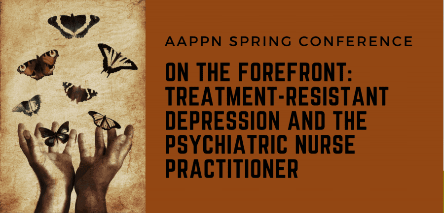 AAPPN Spring Conference: On the Forefront: Treatment-Resistant Depression and the Psychiatric Nurse Practitioner