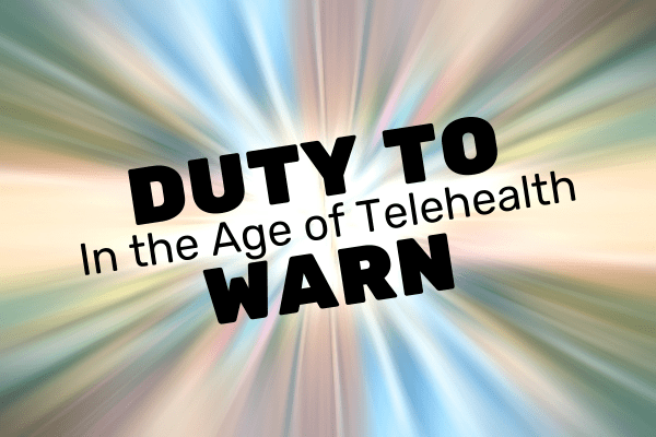 Duty To Ward In the Age of Telehealth