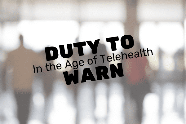 Duty To Warn In the Age of Telehealth