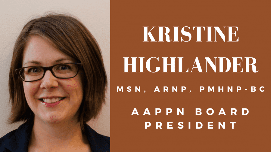 Kristine Highlander, MSN, ARNP, PMHNP-BC, AAPPN Board President